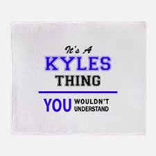 It's KYLES thing, you wouldn't under Throw Blanket