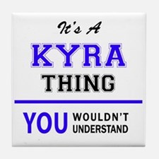 It's KYRA thing, you wouldn't underst Tile Coaster