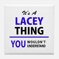 It's LACEY thing, you wouldn't unders Tile Coaster