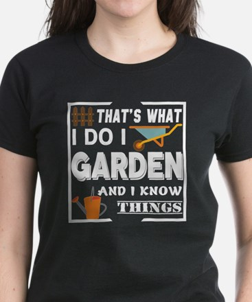 I Garden And I Know Things T Shirt T-Shirt