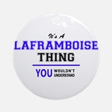 It's LAFRAMBOISE thing, you wouldn' Round Ornament