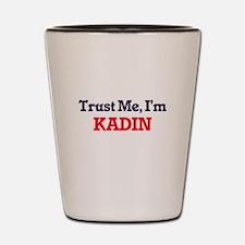 Trust Me, I'm Kadin Shot Glass