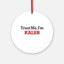 Trust Me, I'm Kaleb Round Ornament