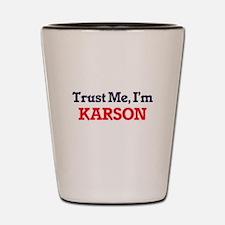 Trust Me, I'm Karson Shot Glass