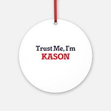 Trust Me, I'm Kason Round Ornament