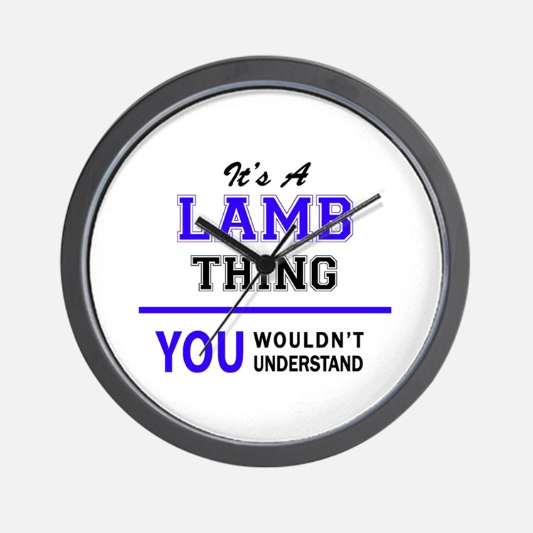 It's LAMB thing, you wouldn't understan Wall Clock