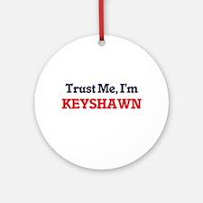 Trust Me, I'm Keyshawn Round Ornament