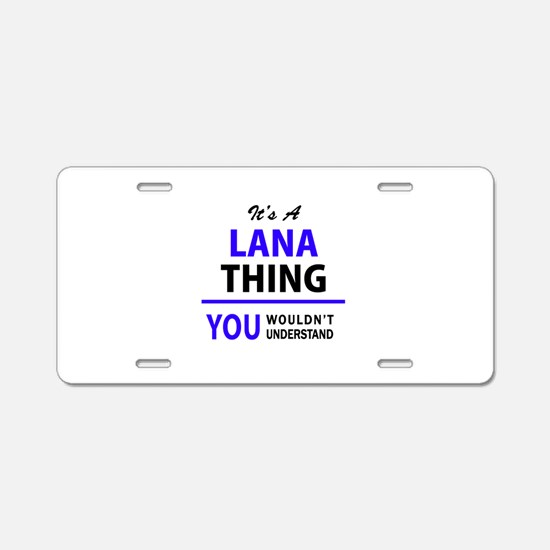 It's LANA thing, you wouldn Aluminum License Plate
