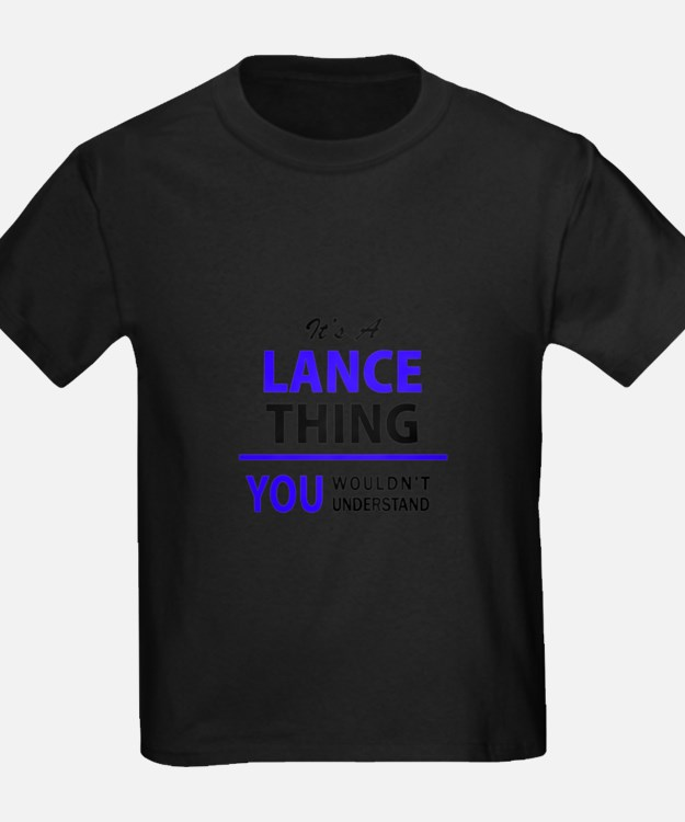 It's LANCE thing, you wouldn't understand T-Shirt