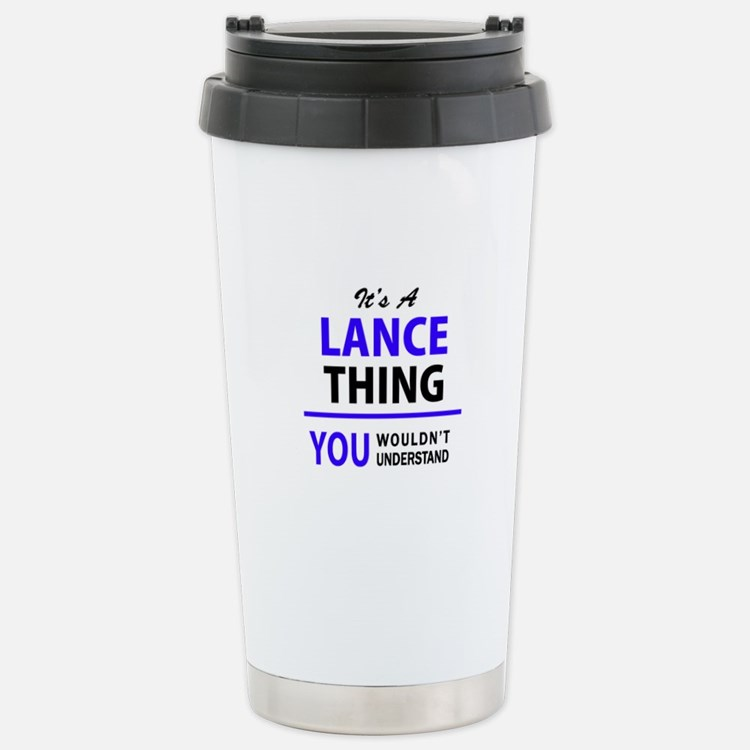 It's LANCE thing, you w Stainless Steel Travel Mug