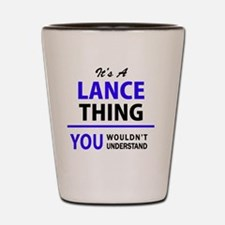 It's LANCE thing, you wouldn't understa Shot Glass