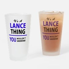 It's LANCE thing, you wouldn't unde Drinking Glass