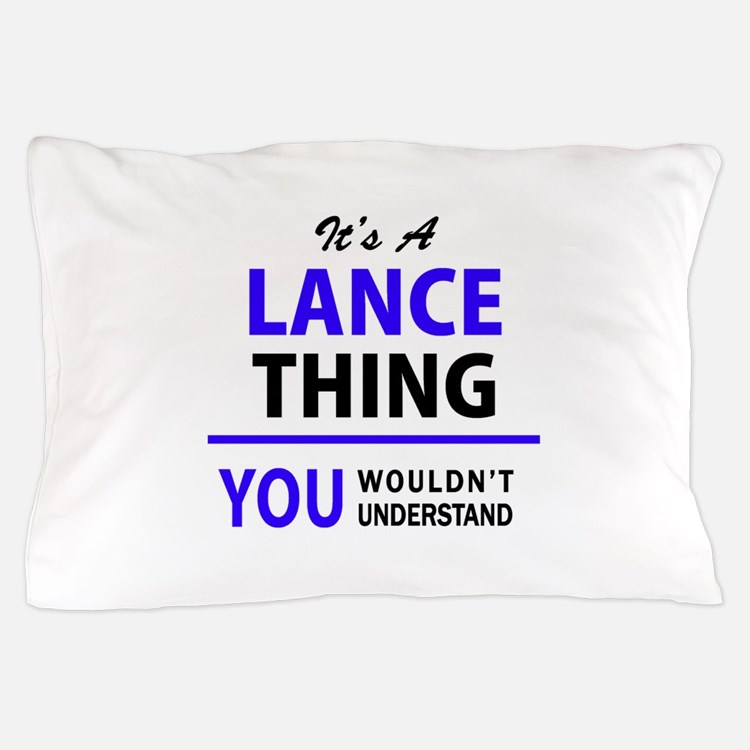 It's LANCE thing, you wouldn't underst Pillow Case