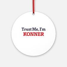 Trust Me, I'm Konner Round Ornament