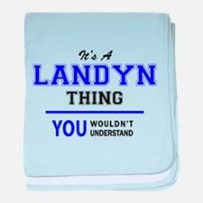 It's LANDYN thing, you wouldn't under baby blanket