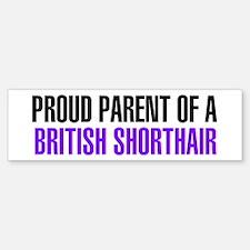 Proud Parent of a British Shorthair Bumper Bumper Sticker