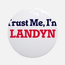 Trust Me, I'm Landyn Round Ornament