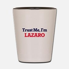 Trust Me, I'm Lazaro Shot Glass