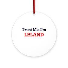 Trust Me, I'm Leland Round Ornament