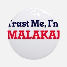Trust Me, I'm Malakai Round Ornament