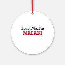 Trust Me, I'm Malaki Round Ornament