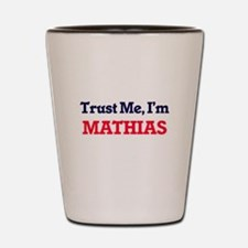 Trust Me, I'm Mathias Shot Glass