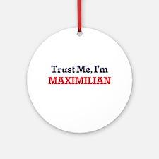 Trust Me, I'm Maximilian Round Ornament