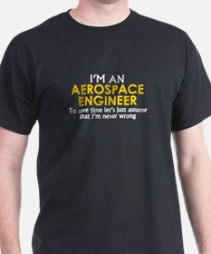 AEROSPACE ENGINEER ASSUME IM NEVER WRONG T-Shirt