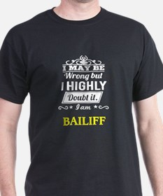 Bailiff - I May Be Wrong But Highly Doubt T-Shirt