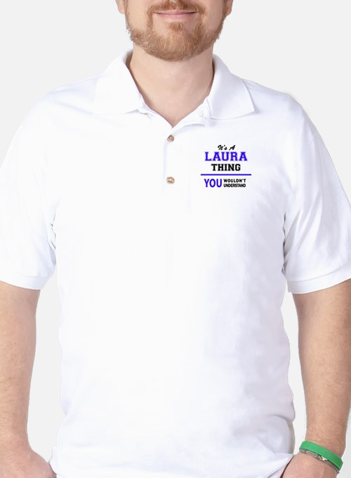 It's LAURA thing, you wouldn't understa T-Shirt