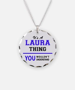 It's LAURA thing, you wouldn Necklace