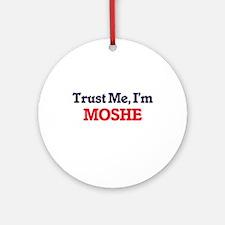 Trust Me, I'm Moshe Round Ornament