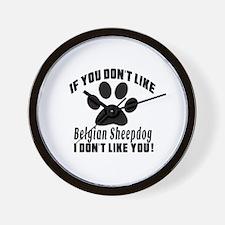 If You Don't Like Belgian Sheepdog Dog Wall Clock