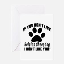 If You Don't Like Belgian Sheepdog D Greeting Card