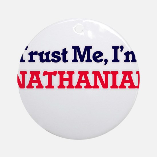 Trust Me, I'm Nathanial Round Ornament