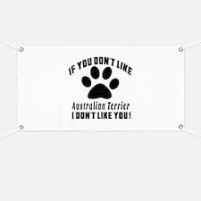 If You Don't Like Australian Terrier Dog Banner
