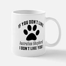 If You Don't Like Australian Shepherd D Mug
