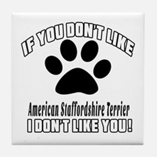 If You Don't Like American Staffordsh Tile Coaster