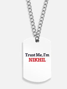 Trust Me, I'm Nikhil Dog Tags