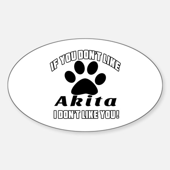 If You Don't Like Akita Dog Sticker (Oval)