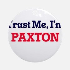 Trust Me, I'm Paxton Round Ornament