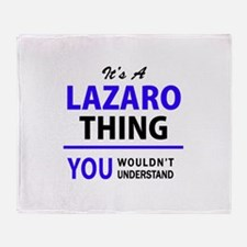 It's LAZARO thing, you wouldn't unde Throw Blanket