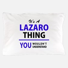 It's LAZARO thing, you wouldn't unders Pillow Case