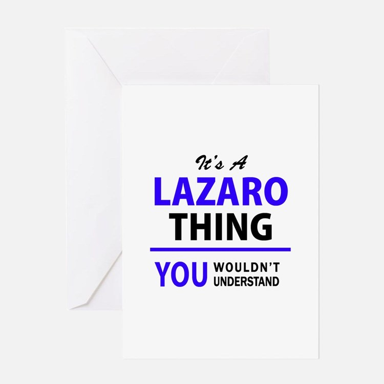 It's LAZARO thing, you wouldn't und Greeting Cards