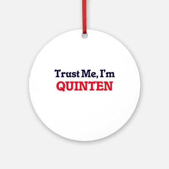 Trust Me, I'm Quinten Round Ornament