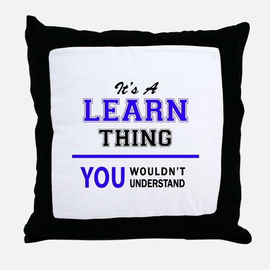 It's LEARN thing, you wouldn't unders Throw Pillow