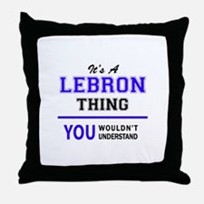 It's LEBRON thing, you wouldn't under Throw Pillow