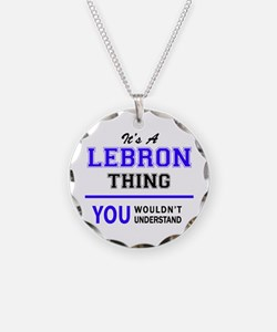 It's LEBRON thing, you would Necklace