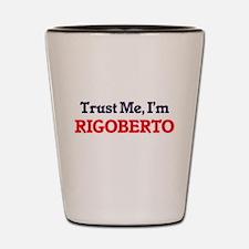 Trust Me, I'm Rigoberto Shot Glass