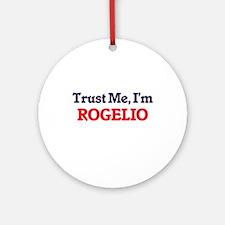 Trust Me, I'm Rogelio Round Ornament